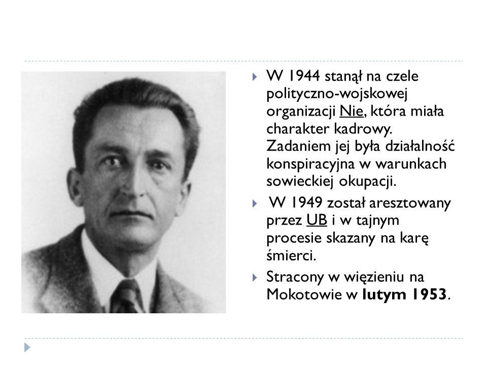 W 1944 stanął na czele polityczno-wojskowej organizacji Nie, która miała charakter kadrowy. Zadaniem jej była działalność konspiracyjna w warunkach sowieckiej okupacji.