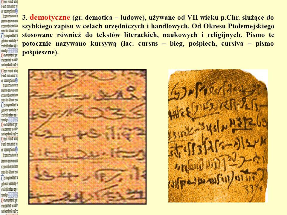 3. demotyczne (gr. demotica – ludowe), używane od VII wieku p. Chr