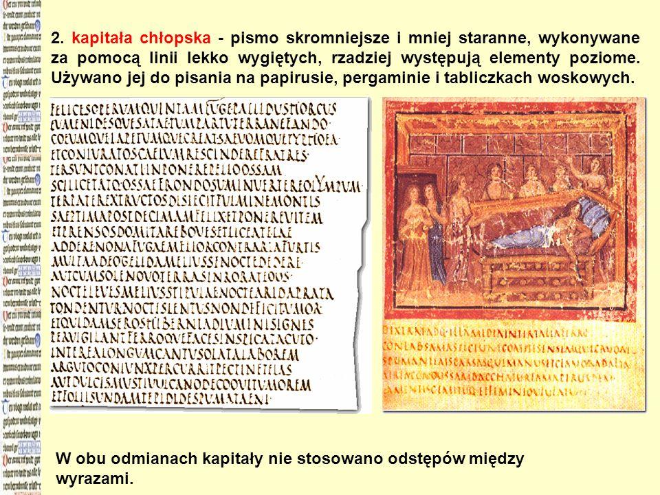 2. kapitała chłopska - pismo skromniejsze i mniej staranne, wykonywane za pomocą linii lekko wygiętych, rzadziej występują elementy poziome. Używano jej do pisania na papirusie, pergaminie i tabliczkach woskowych.