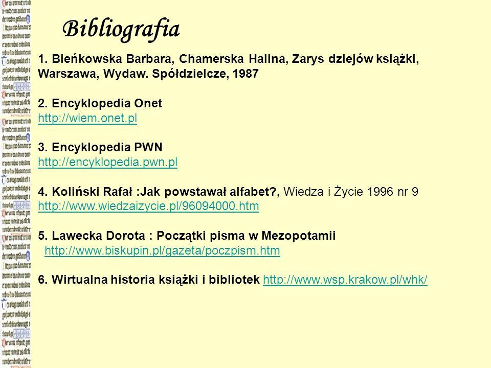 Bibliografia 1. Bieńkowska Barbara, Chamerska Halina, Zarys dziejów książki, Warszawa, Wydaw. Spółdzielcze, 1987.