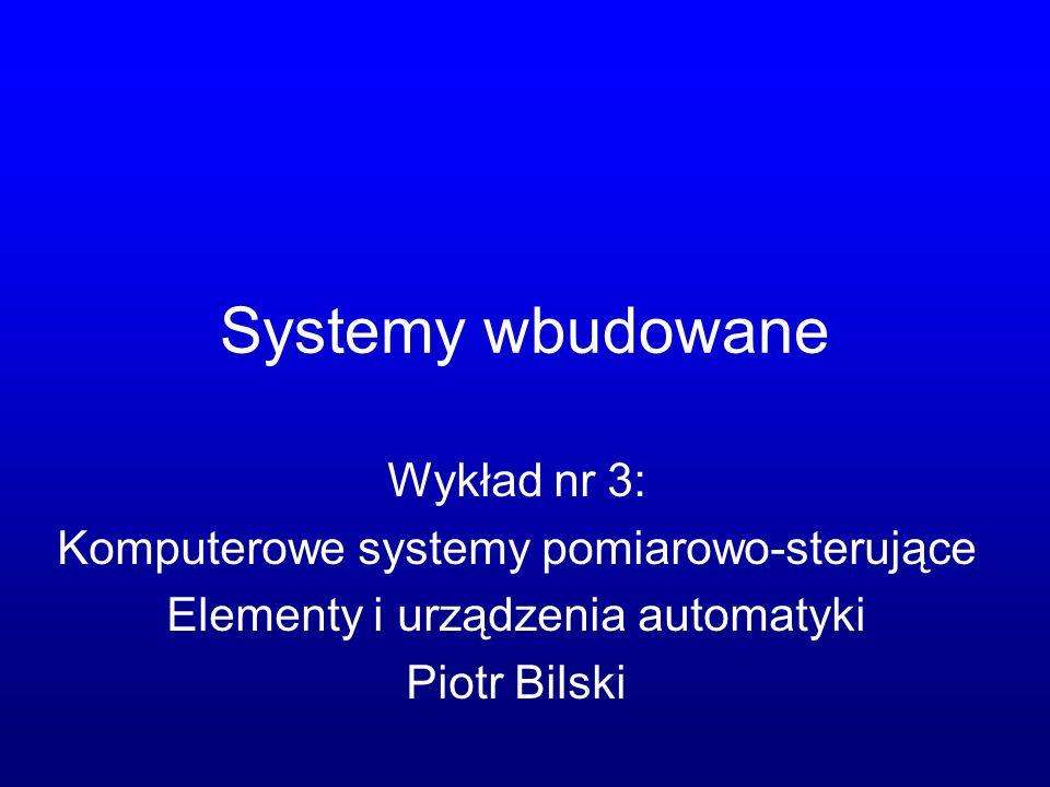 Systemy wbudowane Wykład nr 3: Komputerowe systemy pomiarowo-sterujące