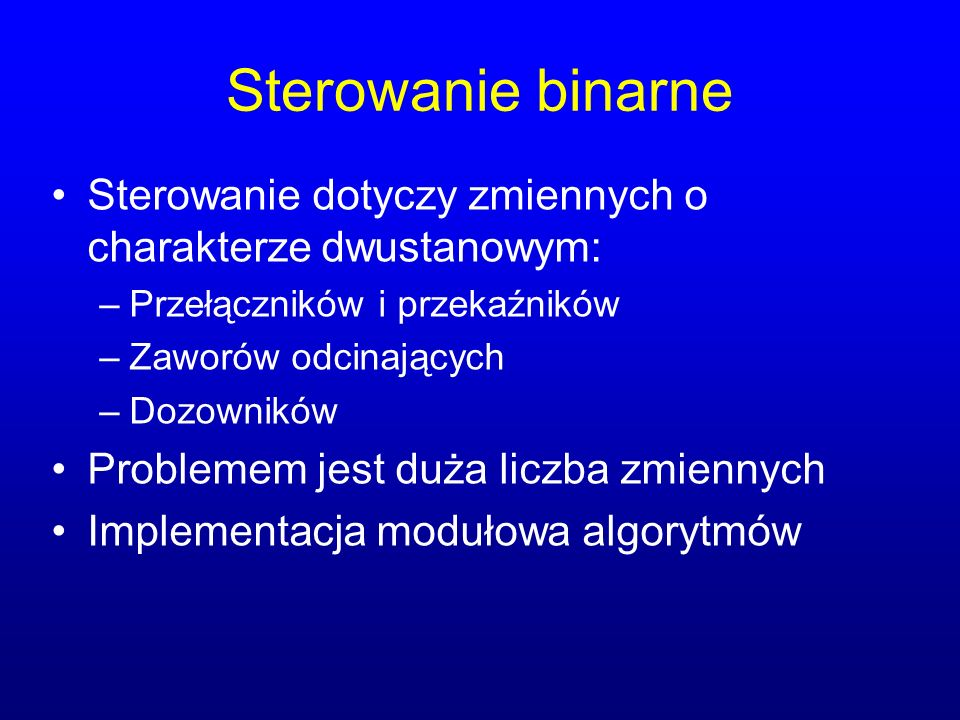 Sterowanie binarne Sterowanie dotyczy zmiennych o charakterze dwustanowym: Przełączników i przekaźników.