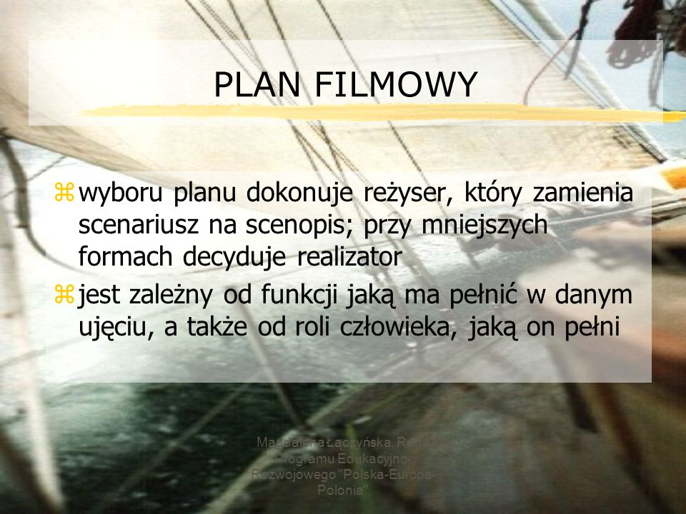 2017-03-22 PLAN FILMOWY. wyboru planu dokonuje reżyser, który zamienia scenariusz na scenopis; przy mniejszych formach decyduje realizator.