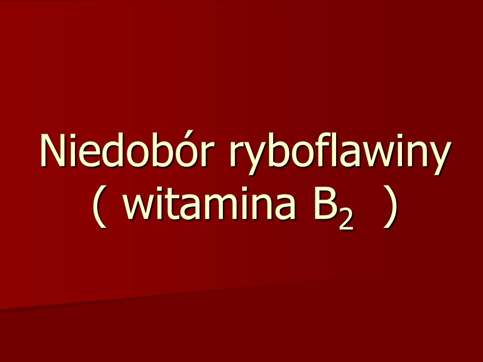 Niedobór ryboflawiny ( witamina B2 )