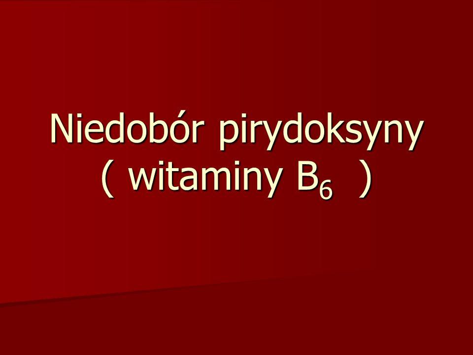 Niedobór pirydoksyny ( witaminy B6 )