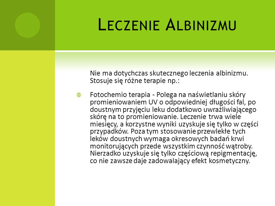 Leczenie Albinizmu Nie ma dotychczas skutecznego leczenia albinizmu. Stosuje się różne terapie np.: