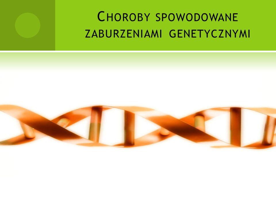 Choroby spowodowane zaburzeniami genetycznymi