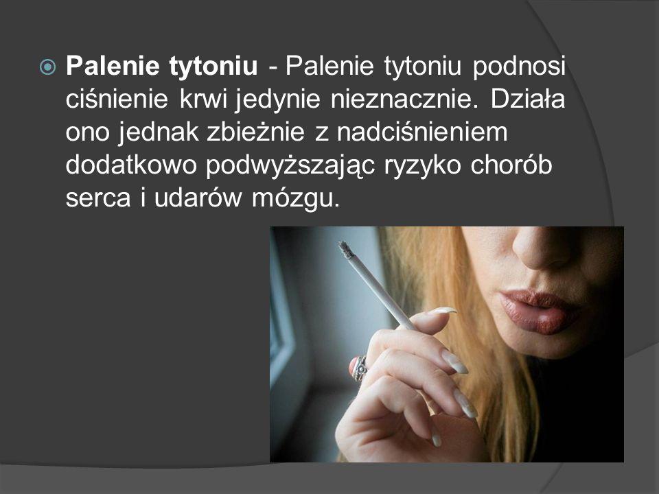 Palenie tytoniu - Palenie tytoniu podnosi ciśnienie krwi jedynie nieznacznie.