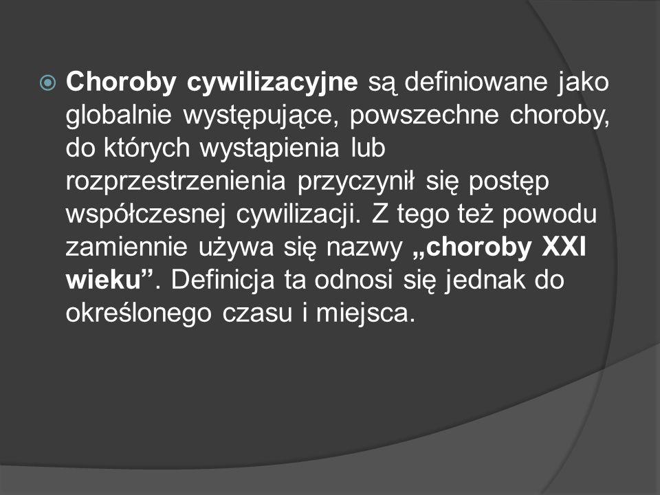 Choroby cywilizacyjne są definiowane jako globalnie występujące, powszechne choroby, do których wystąpienia lub rozprzestrzenienia przyczynił się postęp współczesnej cywilizacji.
