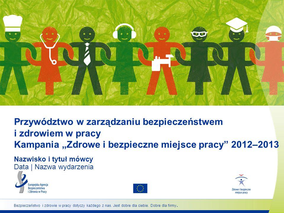 """Przywództwo w zarządzaniu bezpieczeństwem i zdrowiem w pracy Kampania """"Zdrowe i bezpieczne miejsce pracy 2012–2013"""