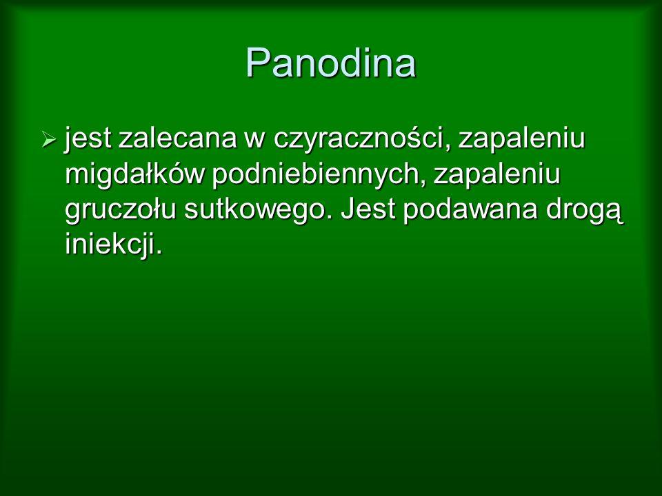 Panodina jest zalecana w czyraczności, zapaleniu migdałków podniebiennych, zapaleniu gruczołu sutkowego.