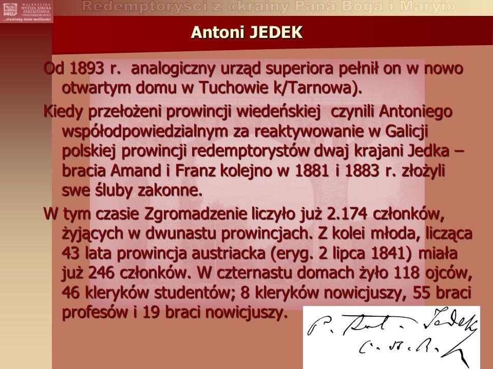 Antoni JEDEK Od 1893 r. analogiczny urząd superiora pełnił on w nowo otwartym domu w Tuchowie k/Tarnowa).