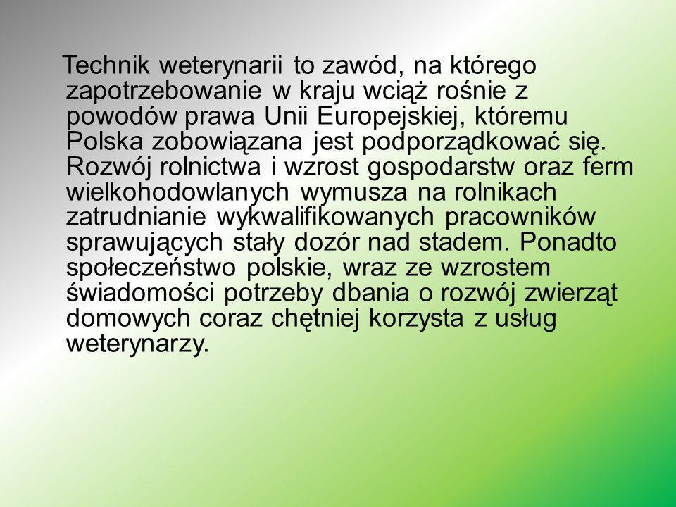 Technik weterynarii to zawód, na którego zapotrzebowanie w kraju wciąż rośnie z powodów prawa Unii Europejskiej, któremu Polska zobowiązana jest podporządkować się.