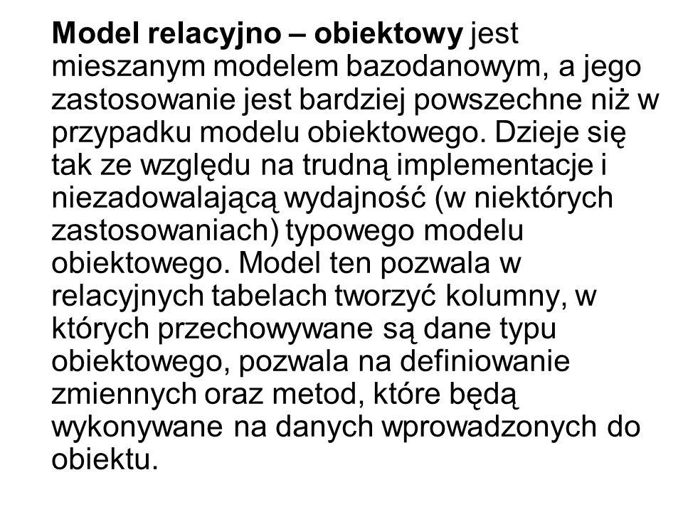 Model relacyjno – obiektowy jest mieszanym modelem bazodanowym, a jego zastosowanie jest bardziej powszechne niż w przypadku modelu obiektowego.