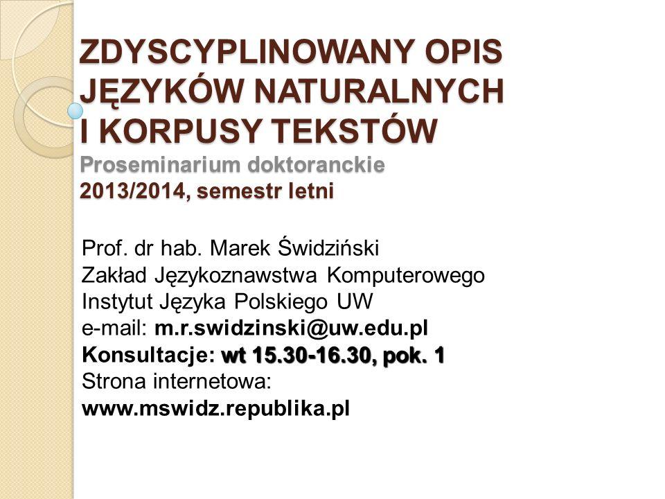 ZDYSCYPLINOWANY OPIS JĘZYKÓW NATURALNYCH I KORPUSY TEKSTÓW Proseminarium doktoranckie 2013/2014, semestr letni