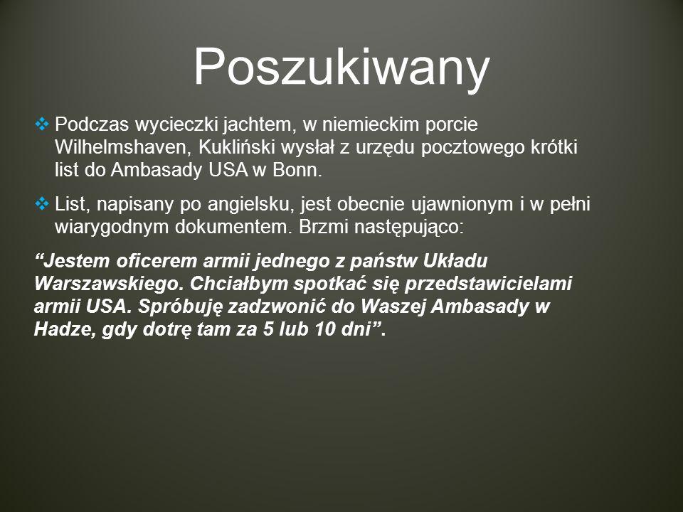 Poszukiwany Podczas wycieczki jachtem, w niemieckim porcie Wilhelmshaven, Kukliński wysłał z urzędu pocztowego krótki list do Ambasady USA w Bonn.