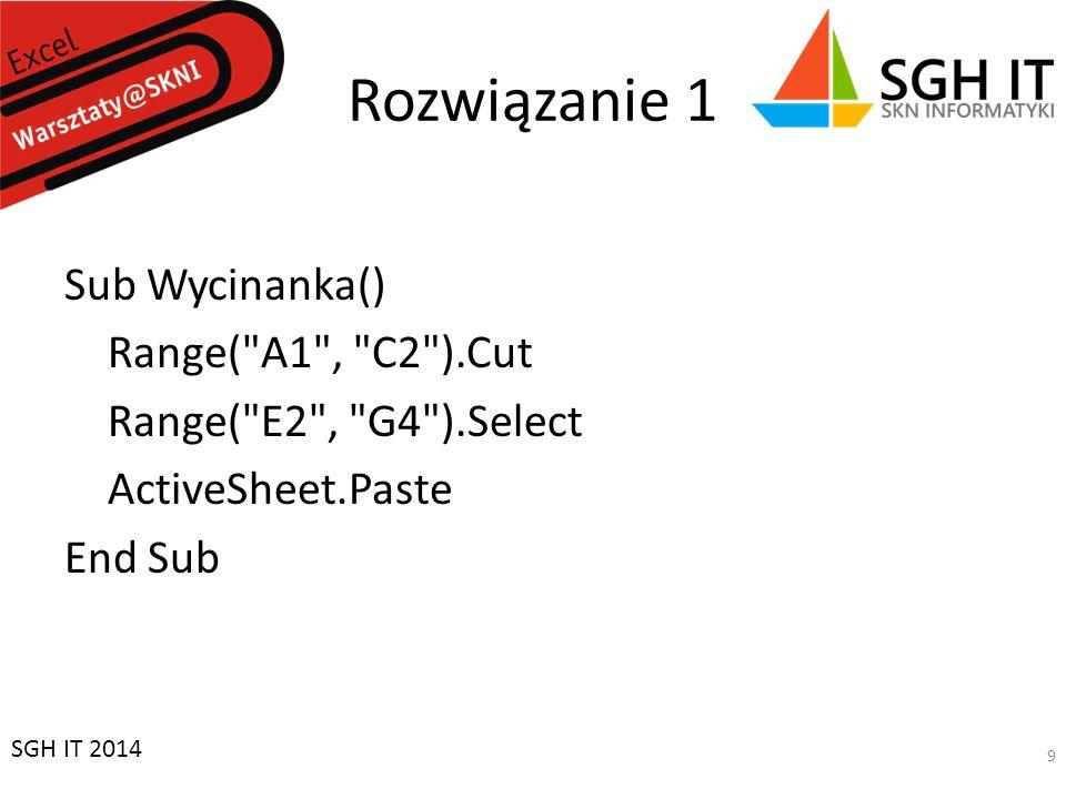 Rozwiązanie 1 Sub Wycinanka() Range( A1 , C2 ).Cut Range( E2 , G4 ).Select ActiveSheet.Paste End Sub