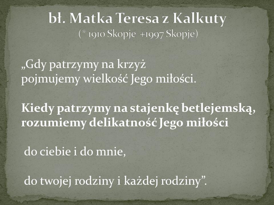 bł. Matka Teresa z Kalkuty (* 1910 Skopje +1997 Skopje)
