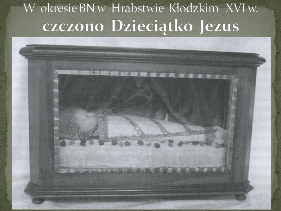 W okresie BN w Hrabstwie Kłodzkim XVI w. czczono Dzieciątko Jezus