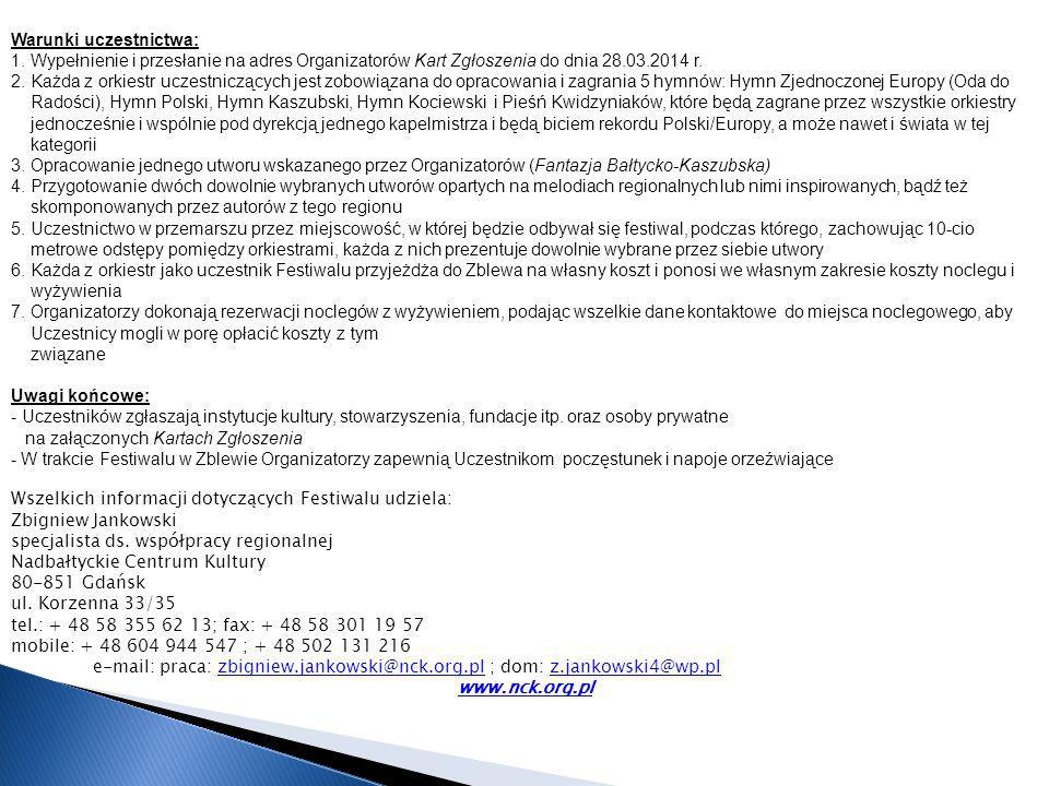 Warunki uczestnictwa: 1. Wypełnienie i przesłanie na adres Organizatorów Kart Zgłoszenia do dnia 28.03.2014 r.
