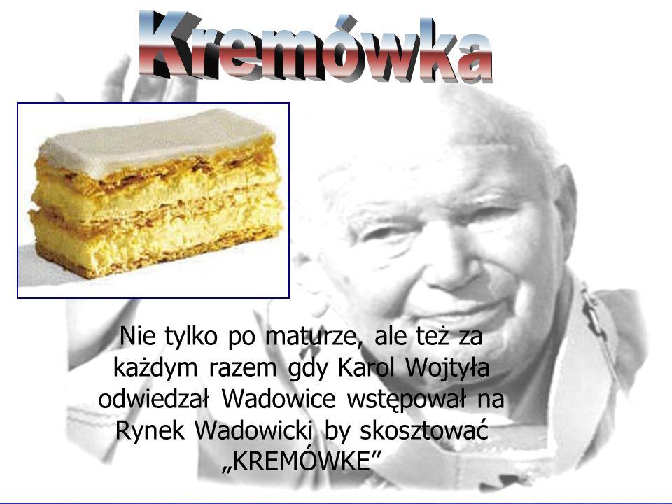 """Kremówka Nie tylko po maturze, ale też za każdym razem gdy Karol Wojtyła odwiedzał Wadowice wstępował na Rynek Wadowicki by skosztować """"KREMÓWKE"""