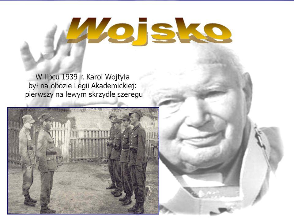 Wojsko W lipcu 1939 r. Karol Wojtyła był na obozie Legii Akademickiej: