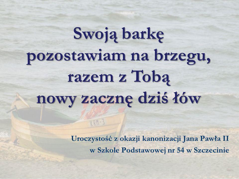 Swoją barkę pozostawiam na brzegu, razem z Tobą nowy zacznę dziś łów