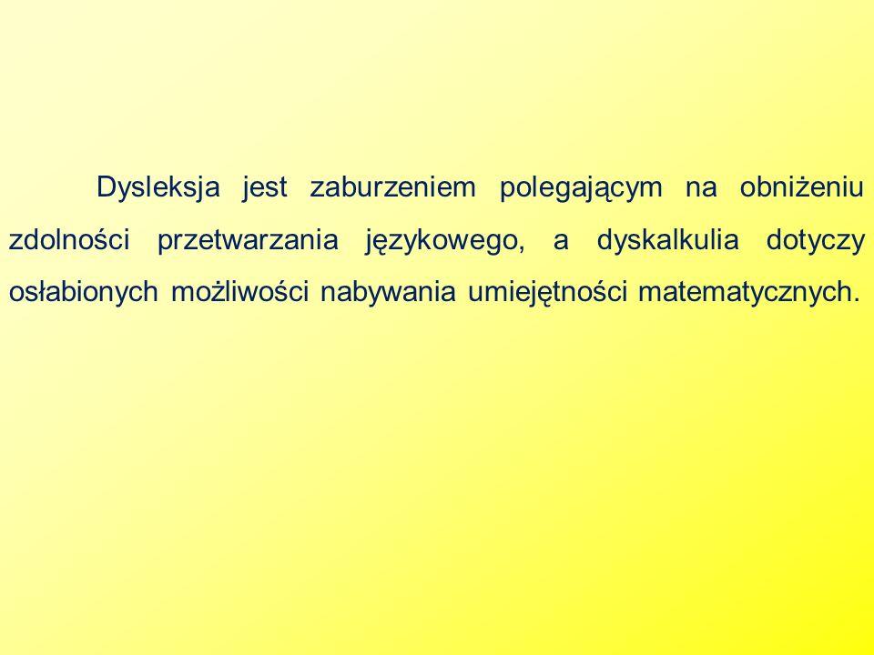 Dysleksja jest zaburzeniem polegającym na obniżeniu zdolności przetwarzania językowego, a dyskalkulia dotyczy osłabionych możliwości nabywania umiejętności matematycznych.