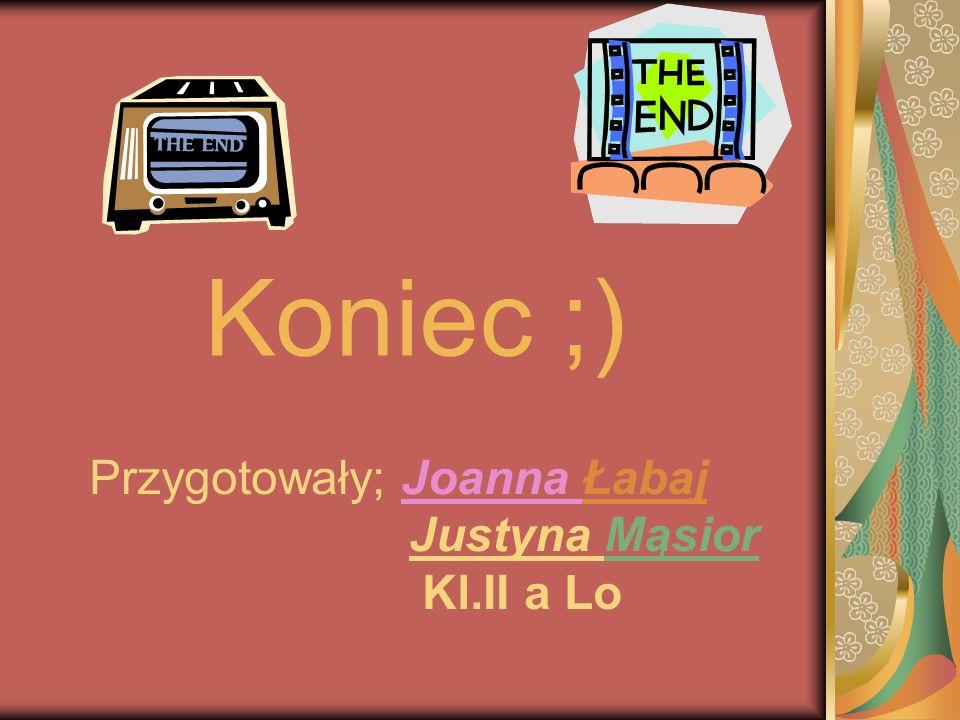 Przygotowały; Joanna Łabaj Justyna Mąsior Kl.II a Lo
