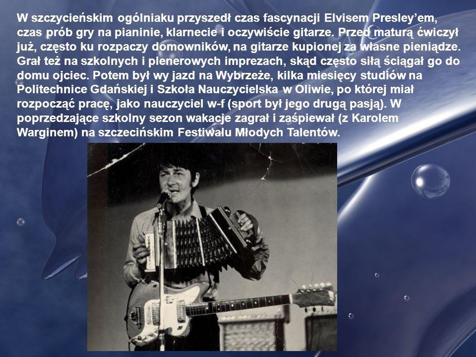 W szczycieńskim ogólniaku przyszedł czas fascynacji Elvisem Presley'em, czas prób gry na pianinie, klarnecie i oczywiście gitarze.