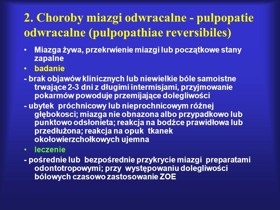 2. Choroby miazgi odwracalne - pulpopatie odwracalne (pulpopathiae reversibiles)