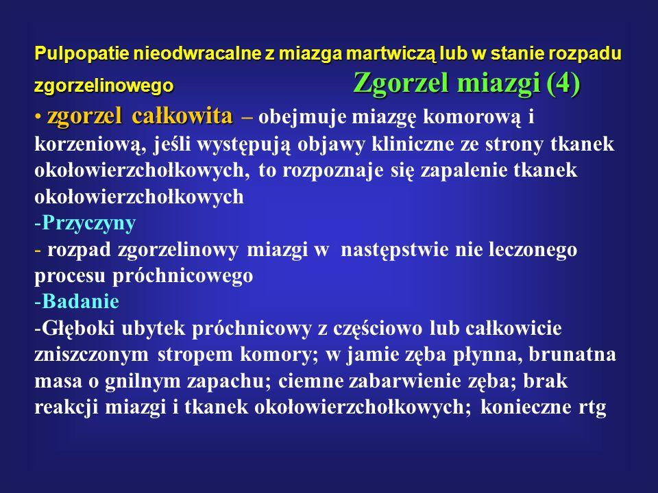 Pulpopatie nieodwracalne z miazga martwiczą lub w stanie rozpadu zgorzelinowego Zgorzel miazgi (4)