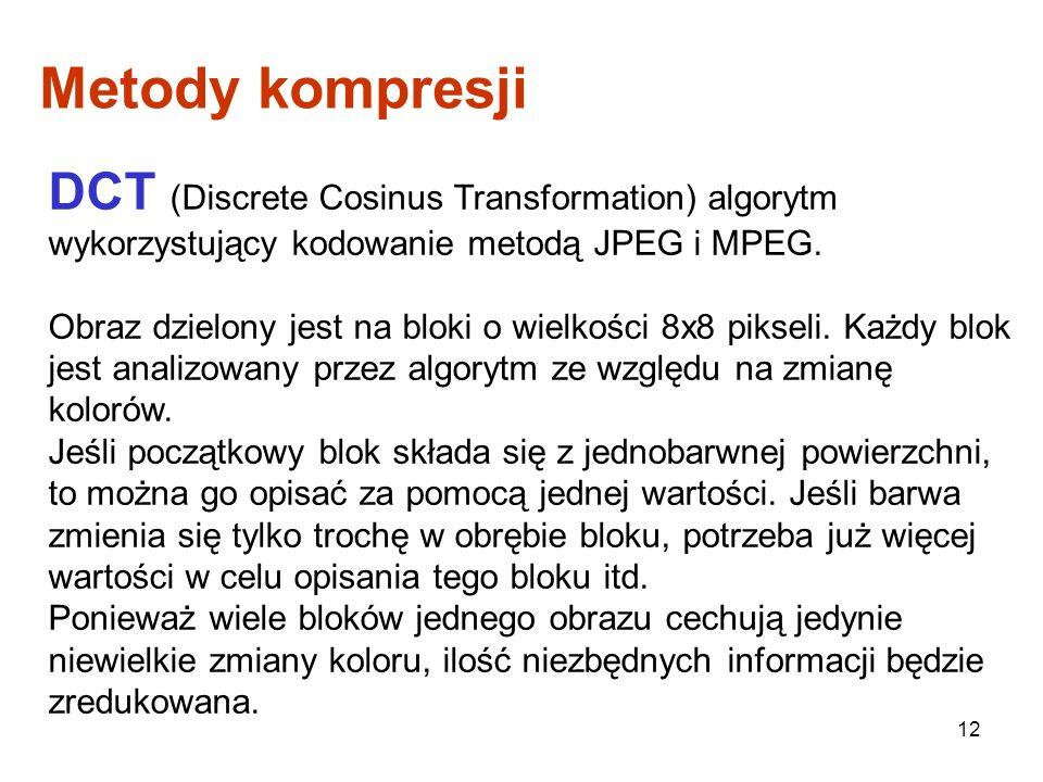 Metody kompresji DCT (Discrete Cosinus Transformation) algorytm wykorzystujący kodowanie metodą JPEG i MPEG.