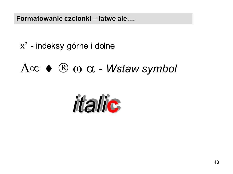italic      - Wstaw symbol x2 - indeksy górne i dolne