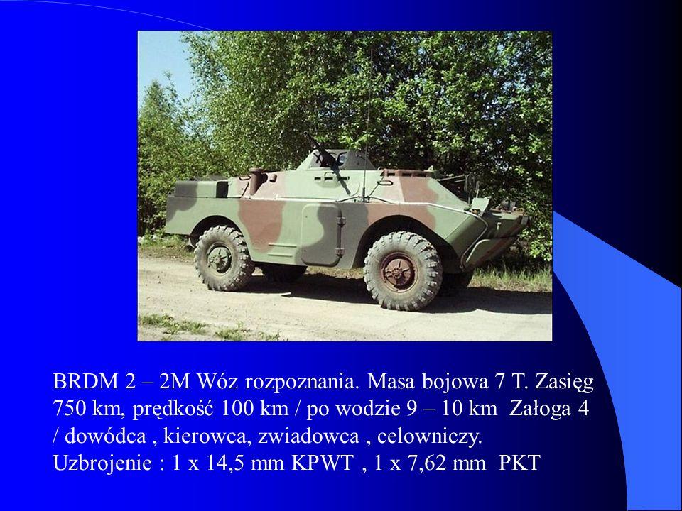BRDM 2 – 2M Wóz rozpoznania. Masa bojowa 7 T. Zasięg