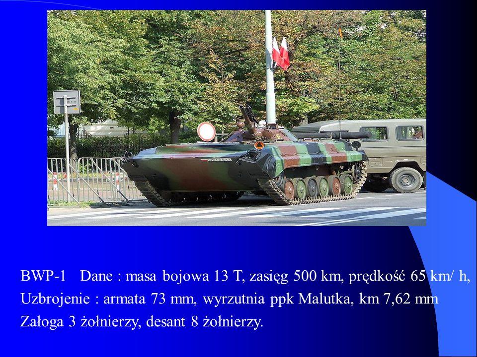 BWP-1 Dane : masa bojowa 13 T, zasięg 500 km, prędkość 65 km/ h,