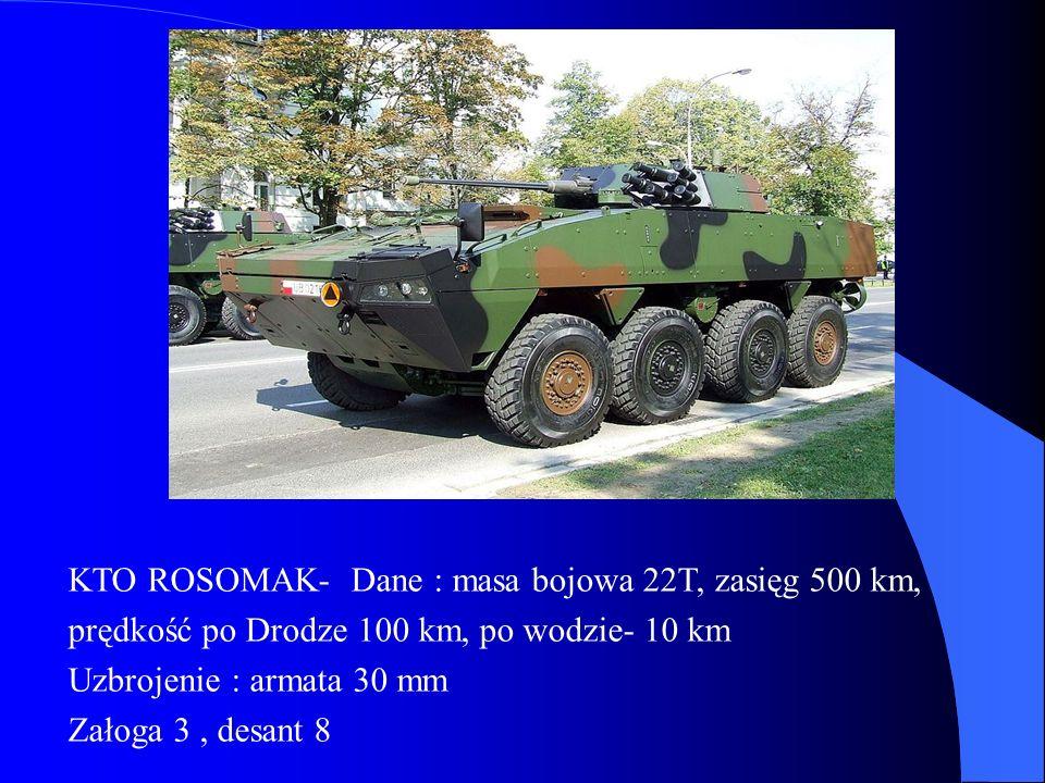 KTO ROSOMAK- Dane : masa bojowa 22T, zasięg 500 km, prędkość po Drodze 100 km, po wodzie- 10 km