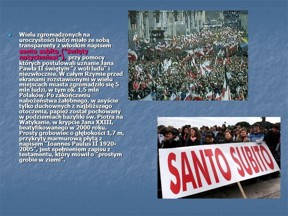Wielu zgromadzonych na uroczystości ludzi miało ze sobą transparenty z włoskim napisem santo subito ( święty natychmiast ), przy pomocy których postulowali uznanie Jana Pawła II świętym z woli ludu i niezwłocznie.