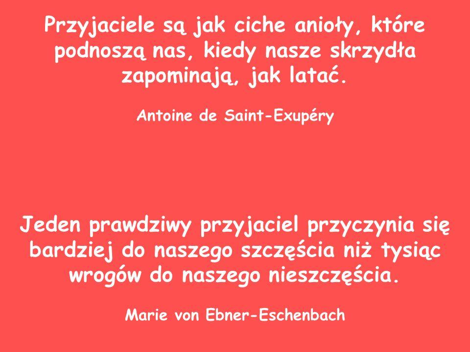 Antoine de Saint-Exupéry Marie von Ebner-Eschenbach