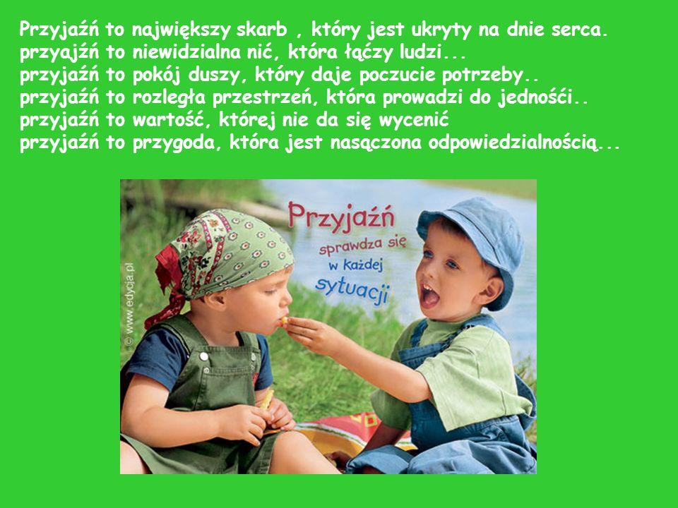 Przyjaźń to największy skarb , który jest ukryty na dnie serca