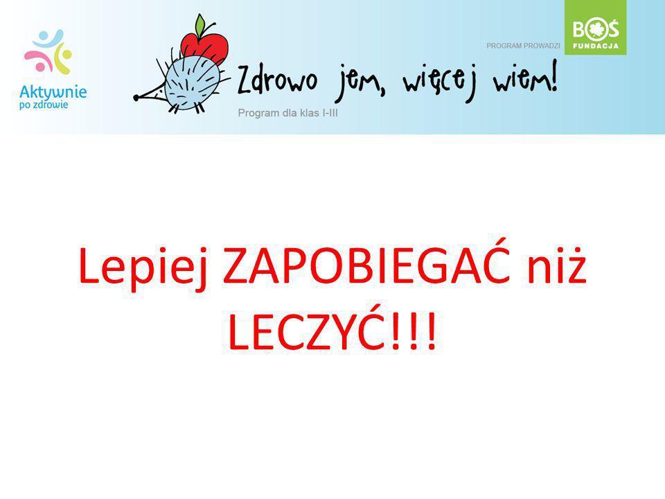 Lepiej ZAPOBIEGAĆ niż LECZYĆ!!!