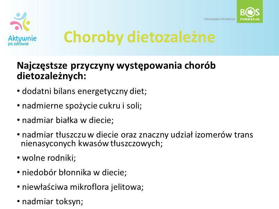 Choroby dietozależne Najczęstsze przyczyny występowania chorób dietozależnych: dodatni bilans energetyczny diet;