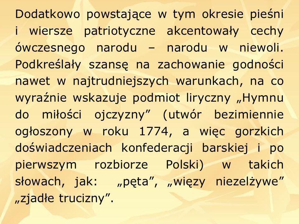 Dodatkowo powstające w tym okresie pieśni i wiersze patriotyczne akcentowały cechy ówczesnego narodu – narodu w niewoli.