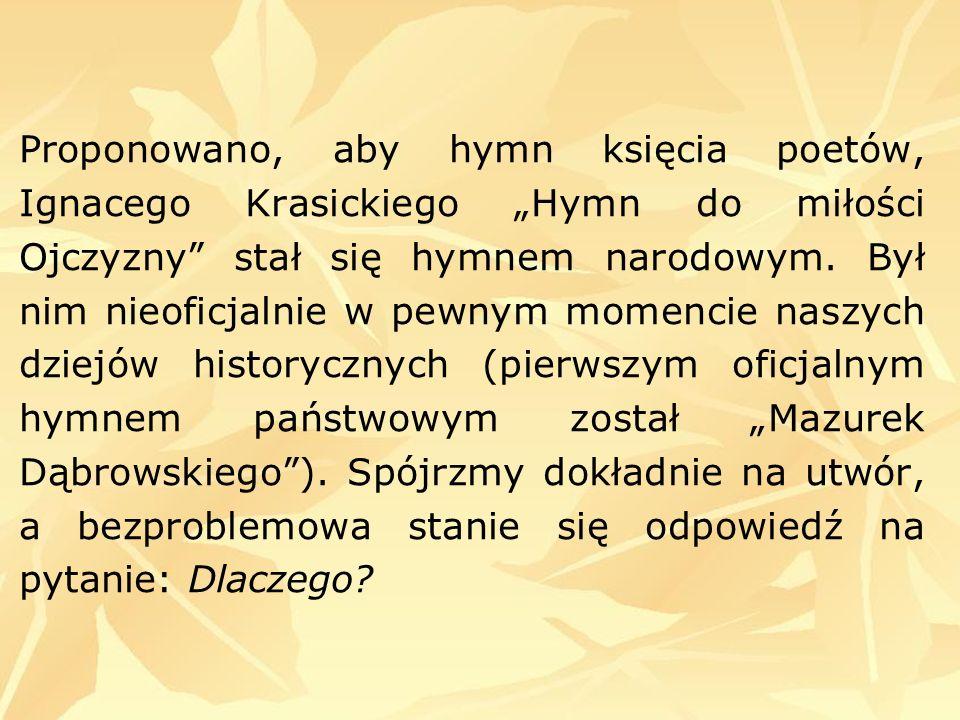 """Proponowano, aby hymn księcia poetów, Ignacego Krasickiego """"Hymn do miłości Ojczyzny stał się hymnem narodowym."""