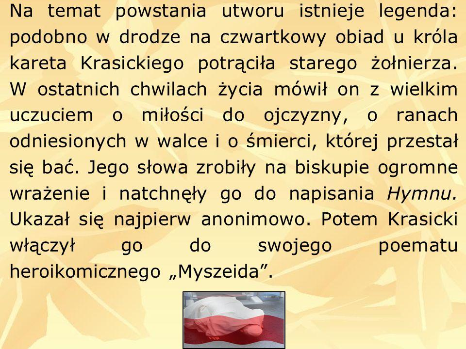 Na temat powstania utworu istnieje legenda: podobno w drodze na czwartkowy obiad u króla kareta Krasickiego potrąciła starego żołnierza.