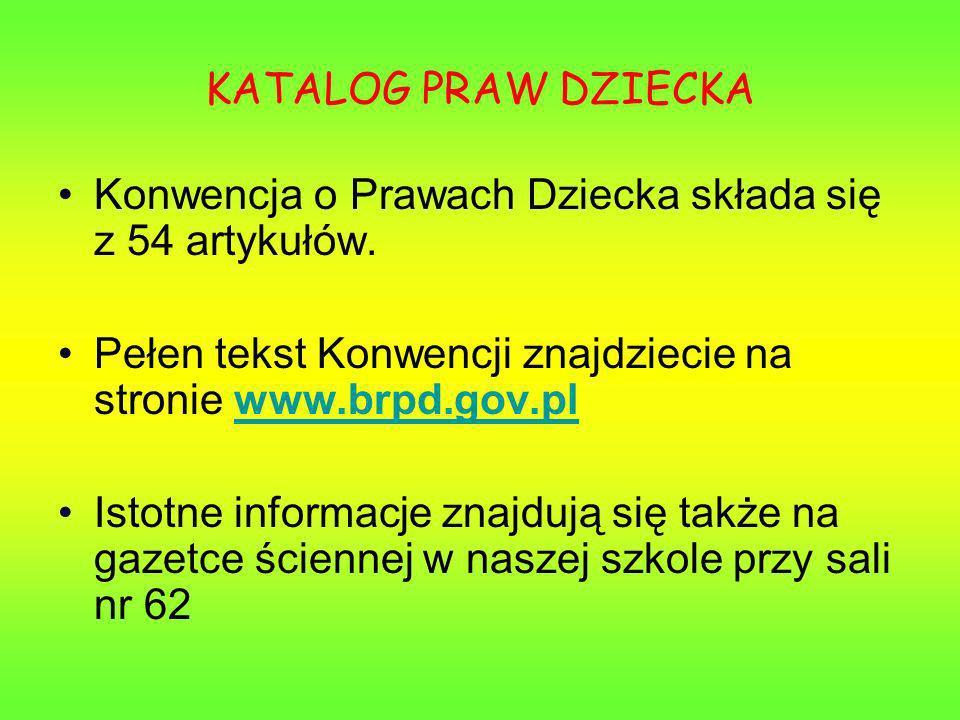 KATALOG PRAW DZIECKA Konwencja o Prawach Dziecka składa się z 54 artykułów. Pełen tekst Konwencji znajdziecie na stronie www.brpd.gov.pl.