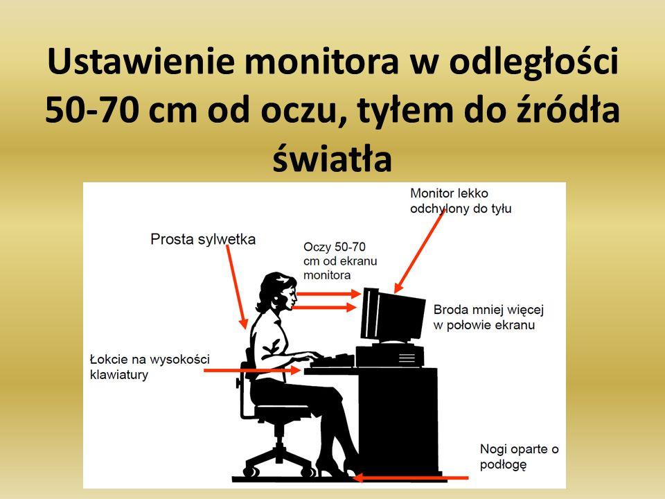 Ustawienie monitora w odległości 50-70 cm od oczu, tyłem do źródła światła