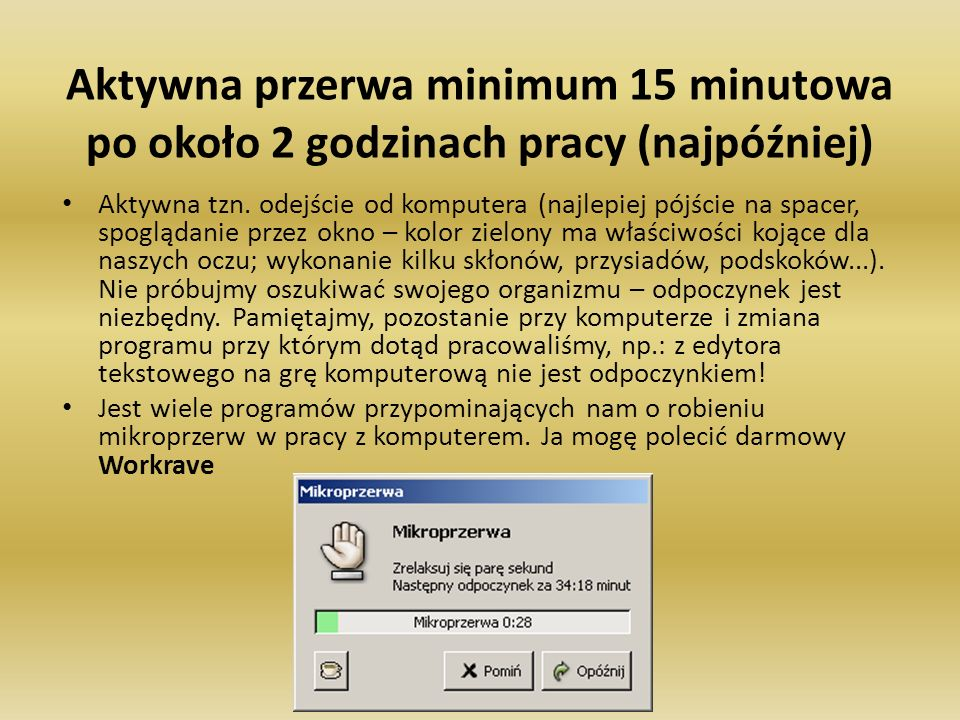 Aktywna przerwa minimum 15 minutowa po około 2 godzinach pracy (najpóźniej)