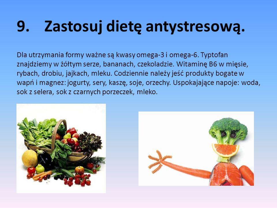 9. Zastosuj dietę antystresową.