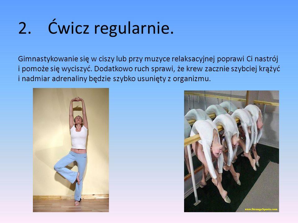 2. Ćwicz regularnie.